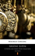 ebook: Arsène Lupin. 12 Novels and Short Story Collections
