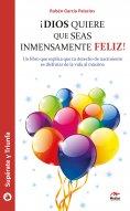 eBook: ¡Dios quiere que seas inmensamente feliz!