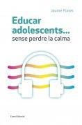 ebook: Educar adolescents... Sense perdre la calma