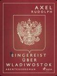 eBook: Eingereist über Wladiwostok