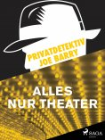 eBook: Privatdetektiv Joe Barry - Alles nur Theater