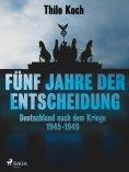 eBook: Fünf Jahre der Entscheidung - Deutschland nach dem Kriege. 1945-1949