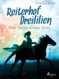 eBook: Reiterhof Dreililien 1 - Das Glück dieser Erde