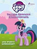eBook: My Little Pony - Twilight Sparkles Zauberspruch und andere Geschichten