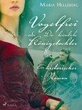 eBook: Vogelfrei - oder Die heimliche Königstochter - Ein historischer Roman