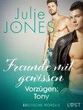 eBook: Freunde mit gewissen Vorzügen: Tony - Erotische Novelle
