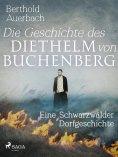eBook: Die Geschichte des Diethelm von Buchenberg. Eine Schwarzwälder Dorfgeschichte