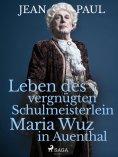 eBook: Leben des vergnügten Schulmeisterlein Maria Wuz in Auenthal