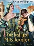 ebook: Die lustigen Musikanten. Ein Singspiel
