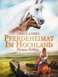 eBook: Pferdeheimat im Hochland - Fionas Fohlen