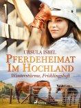 eBook: Pferdeheimat im Hochland - Winterstürme, Frühlingsluft