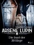 ebook: Arsène Lupin - Die Insel der 30 Särge