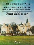 eBook: Wanderungen durch die Mark Brandenburg - Fünf Schlösser