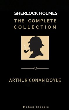eBook: Sherlock Holmes: The Complete Collection  (Mahon Classics)