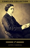 eBook: Lewis Carroll : The Complete Collection (Illustrated) (Golden Deer Classics)
