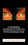 ebook: A GENERAL INTRODUCTION TO PSYCHOANALYSIS