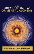 eBook: The Arcane Formulas: Or Mental Alchemy