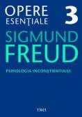ebook: Opere esențiale, vol. 3 – Psihologia inconștientului