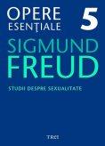 ebook: Opere esențiale, vol. 5 – Studii despre sexualitate