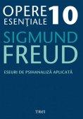ebook: Opere esențiale, vol. 10 – Eseuri de psihanaliză aplicată