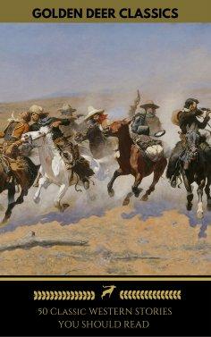eBook: 50 Classic Western Stories You Should Read (Golden Deer Classics)