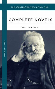ebook: Hugo, Victor: The Complete Novels (Oregan Classics) (The Greatest Writers of All Time)